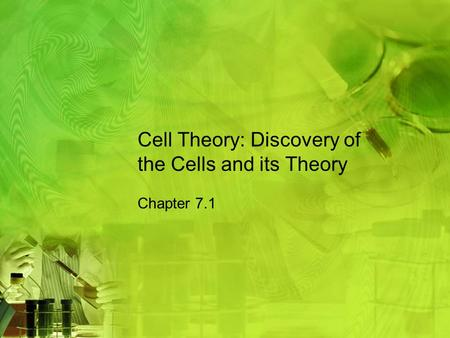 Cell Theory: Discovery of the Cells and its Theory Chapter 7.1.