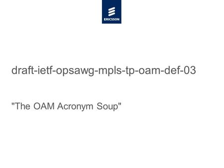 Slide title minimum 48 pt Slide subtitle minimum 30 pt draft-ietf-opsawg-mpls-tp-oam-def-03 The OAM Acronym Soup