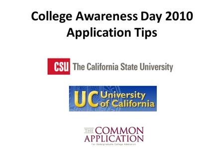"College Awareness Day 2010 Application Tips. General Tips Check the various ""web portals"" to stay up to date on important deadlines Change your computer."