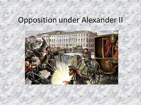 Opposition under Alexander II. The reforms of Alexander II's reign stimulated those who saw the possibility of further change and were willing to use.