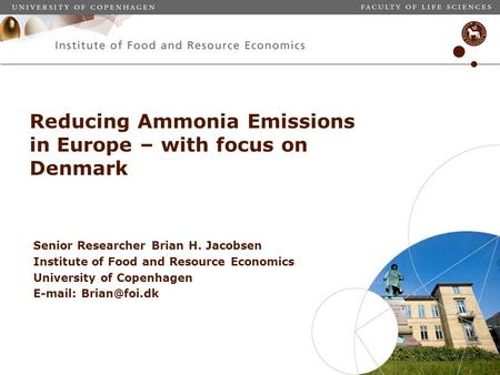 Reducing Ammonia Emissions in Europe – with focus on Denmark Senior Researcher Brian H. Jacobsen Institute of Food and Resource Economics University of.