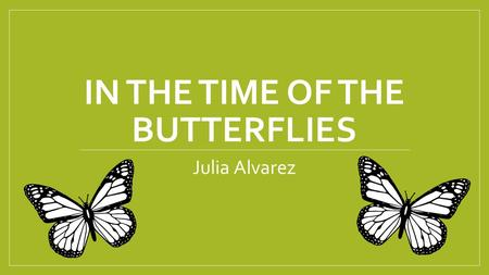 IN THE TIME OF THE BUTTERFLIES Julia Alvarez. Historical Context Transports us to the Dominican Republic in the mid-twentieth century when the country.