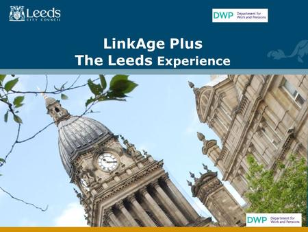 LinkAge Plus The Leeds Experience. Joy Marshall Project Manager LinkAge Plus Leeds City Council.
