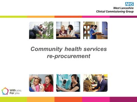 Community health services re-procurement. A Clinical Commissioning Group (CCG) should… Ensure quality and safe services are delivered Review all contracts.
