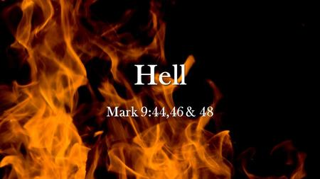 Hell Mark 9:44,46 & 48. Mark 9:44 where' Their worm does not die And the fire is not quenched. '