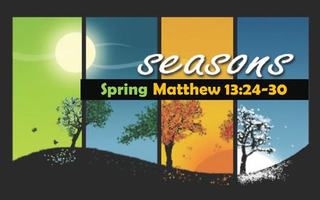 Spring Matthew 13:24-30. Outline The Wonder of Spring The Work The Tools.
