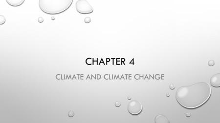 CHAPTER 4 CLIMATE AND CLIMATE CHANGE. 4.1 CLIMATE IS A LONG TERM WEATHER PATTERN CLIMATE IS THE CHARACTERISTIC WEATHER CONDITIONS IN A PLACE OVER A LONG.