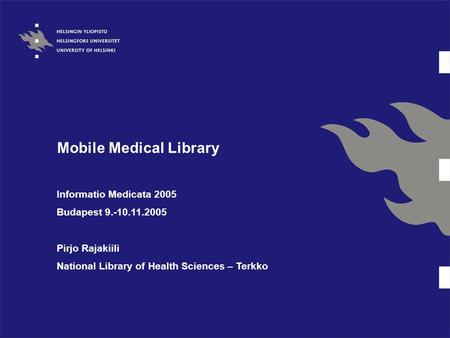 Mobile Medical Library Informatio Medicata 2005 Budapest 9.-10.11.2005 Pirjo Rajakiili National Library of Health Sciences – Terkko.