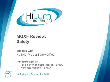 Logo area MQXF Review: Safety Thomas Otto HL-LHC Project Safety Officer With contributions by -Paolo Ferrcin and Ezio Todesco, TE-MSC -Francesca Viggiano,