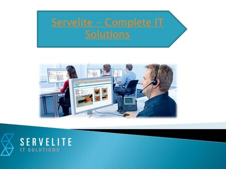 Servelite - Complete IT Solutions. Servelite IT solutions specialize in providing Home solutions and Business solutions. We focus upon delivering quality.