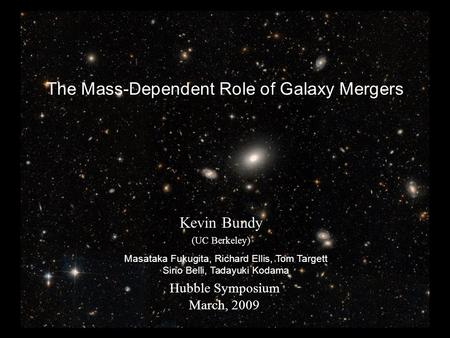 The Mass-Dependent Role of Galaxy Mergers Kevin Bundy (UC Berkeley) Hubble Symposium March, 2009 Masataka Fukugita, Richard Ellis, Tom Targett Sirio Belli,