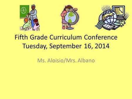 Fifth Grade Curriculum Conference Tuesday, September 16, 2014 Ms. Aloisio/Mrs. Albano.