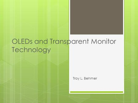 OLEDs and Transparent Monitor Technology Troy L. Behmer.