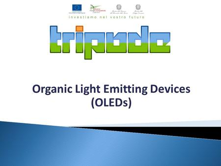 Organic Light Emitting Devices (OLEDs). 2 OLED is the acronym for Organic Light Emitting Diode An OLED is a solid-state device composed of thin films.
