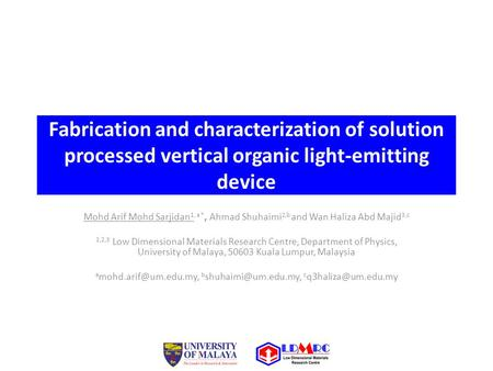 Fabrication and characterization of solution processed vertical organic light-emitting device Mohd Arif Mohd Sarjidan 1, a *, Ahmad Shuhaimi 2,b and Wan.