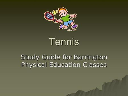 Tennis Study Guide for Barrington Physical Education Classes.