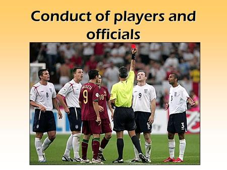 Conduct of players and officials. Have a look at the photo in front of you. Can you answer these questions? 1. How do you think the sportsman feels? 3.
