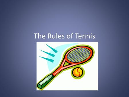 The Rules of Tennis. Rule #1 Opponents stand on opposite side of the court. The server is the person who delivers the ball. The other person who stands.