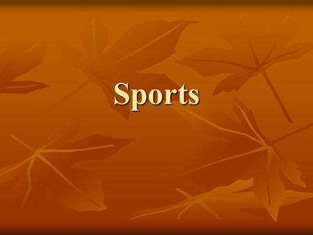 Sports. Talk Here are some popular sports around the world: Tennis. Skiing, golf, basketball, rugby, soccer, baseball, badminton, cricket, bowls, boxing,