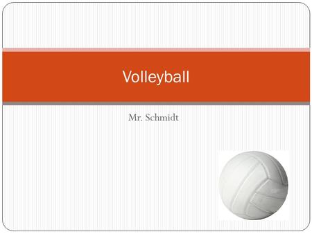 Mr. Schmidt Volleyball. Volleyball Basic Rules THE SERVE ( A ) Server must serve from behind the restraining line ( end line ) until after contact. (