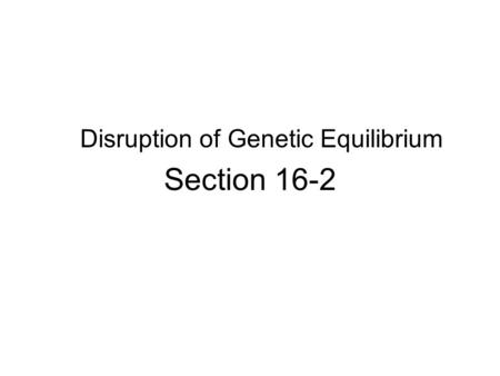 Disruption of Genetic Equilibrium Section 16-2. Mutation A mutation is a change in the nucleotide- base sequence a DNA molecule.