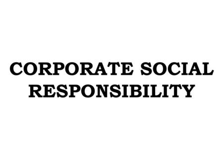 "CORPORATE SOCIAL RESPONSIBILITY. ""an area of management action which has developed in response to the changes and demands of society …involves business,"