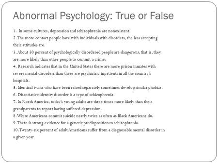 Abnormal Psychology: True or False 1. In some cultures, depression and schizophrenia are nonexistent. 2. The more contact people have with individuals.