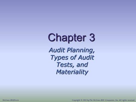 Chapter 3 Audit Planning, Types of Audit Tests, and Materiality McGraw-Hill/IrwinCopyright © 2012 by The McGraw-Hill Companies, Inc. All rights reserved.