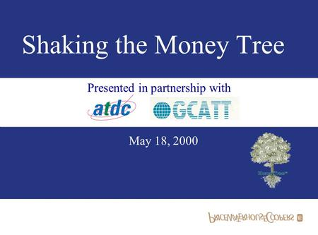Presented in partnership with Shaking the Money Tree May 18, 2000.
