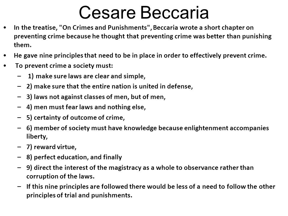 Cesare Beccaria In the treatise, On Crimes and Punishments , Beccaria wrote a short chapter on preventing crime because he thought that preventing crime was better than punishing them.