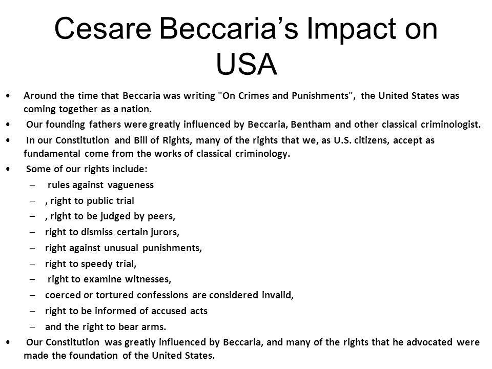 Cesare Beccaria's Impact on USA Around the time that Beccaria was writing On Crimes and Punishments , the United States was coming together as a nation.