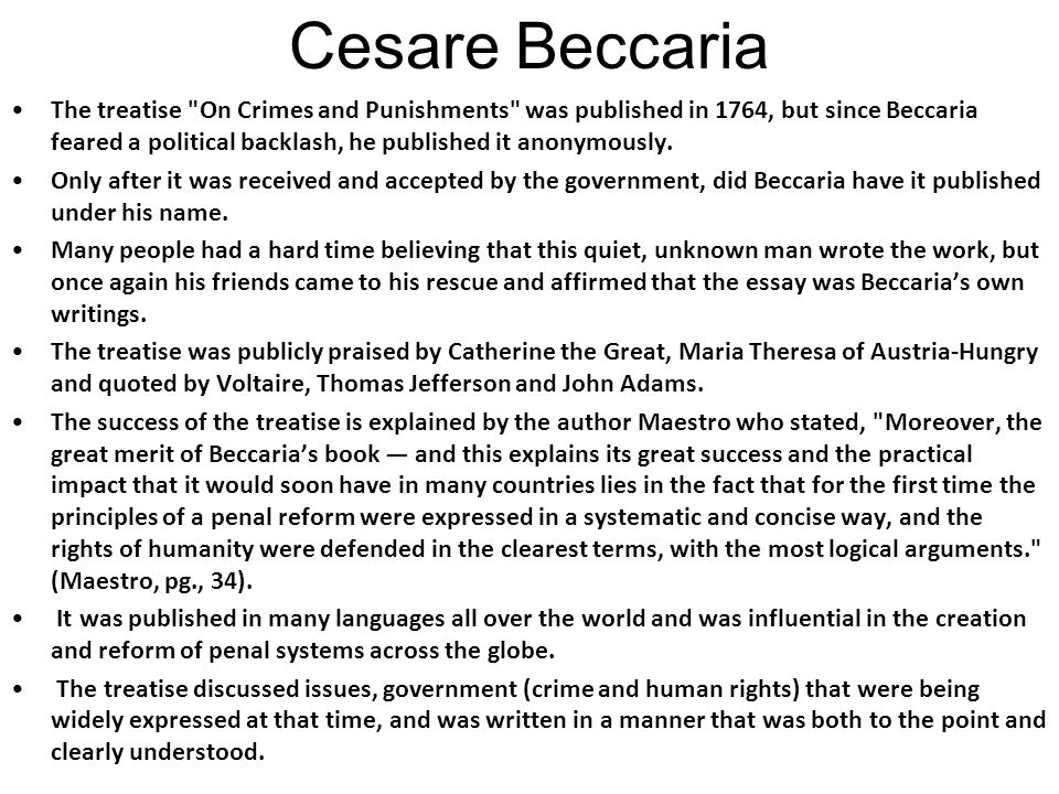 The treatise On Crimes and Punishments was published in 1764, but since Beccaria feared a political backlash, he published it anonymously.