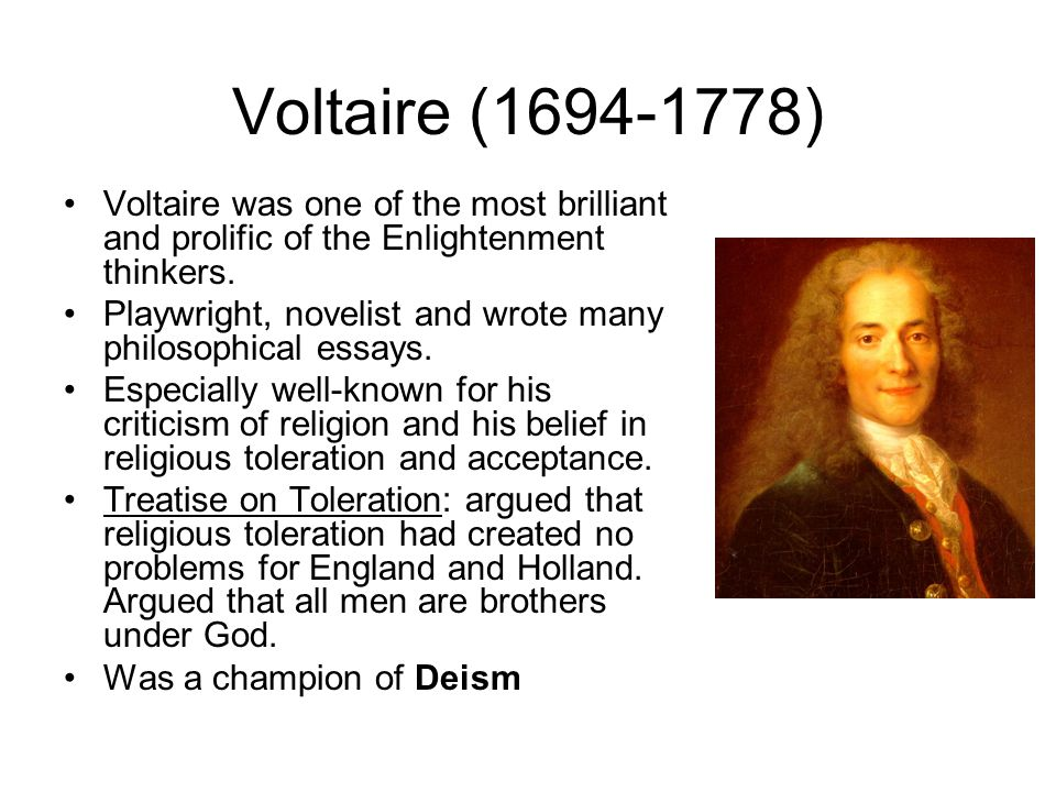 Voltaire (1694-1778) Voltaire was one of the most brilliant and prolific of the Enlightenment thinkers.