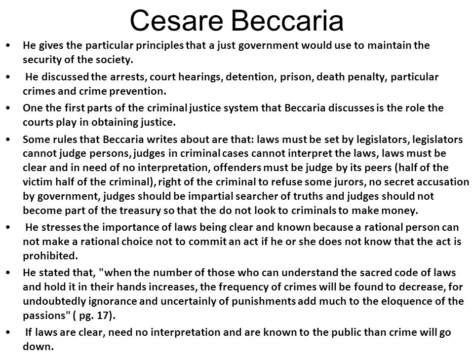 Cesare Beccaria He gives the particular principles that a just government would use to maintain the security of the society.