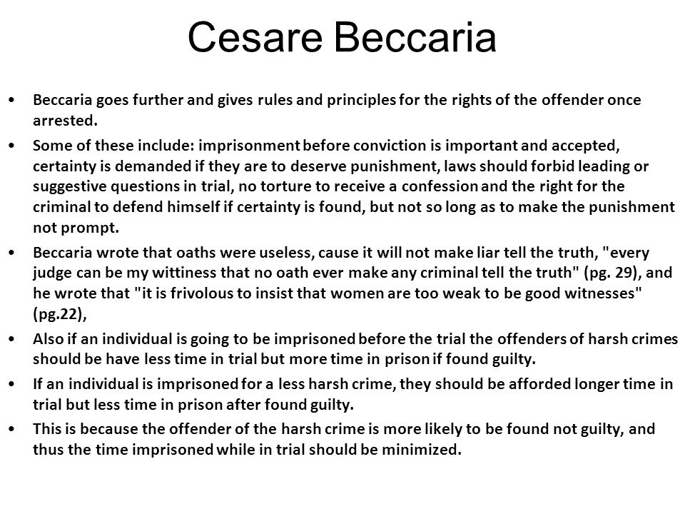 Cesare Beccaria Beccaria goes further and gives rules and principles for the rights of the offender once arrested.