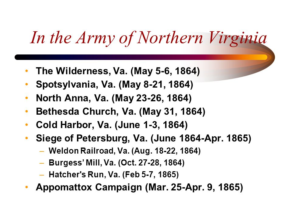 The Battle of the Wilderness May 5-6, 1864 Three weeks after their arrival in Virginia, the battle-hardened 26 th Miss Inf, brigaded with the 2 nd, 11 th, and 42 nd Miss Regts, the 55 th NC, and the 1 st Conf Bn marched as the vanguard of Hill's Corps east on the Orange Plank Road to intercept federal forces, now led by Grant, as they approached the tangles of the Wilderness The Mississippi brigade was commanded by Col.