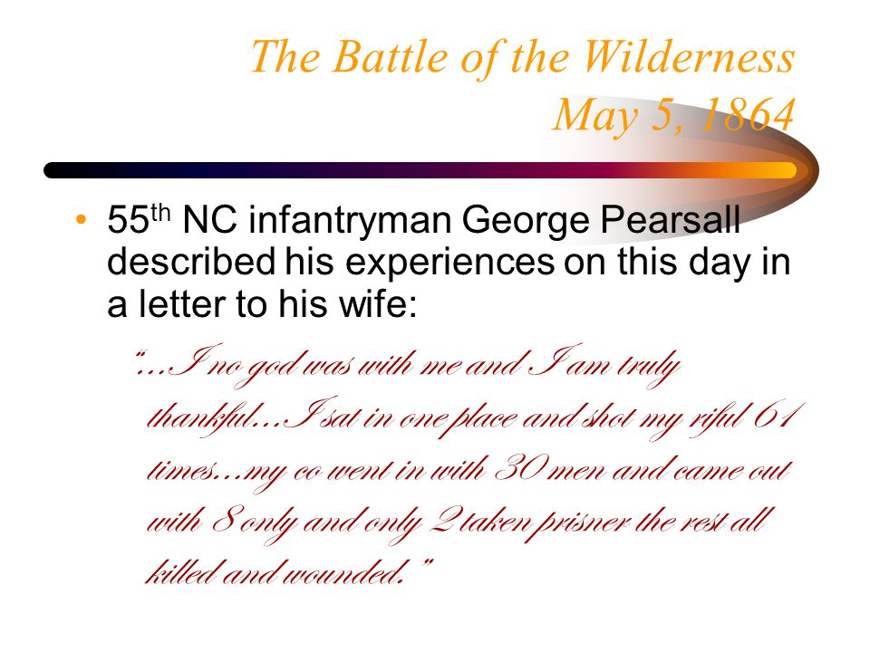 The Battle of the Wilderness May 5, 1864 As troops on their right fell back, the pressure intensified on the Mississippi Brigade.