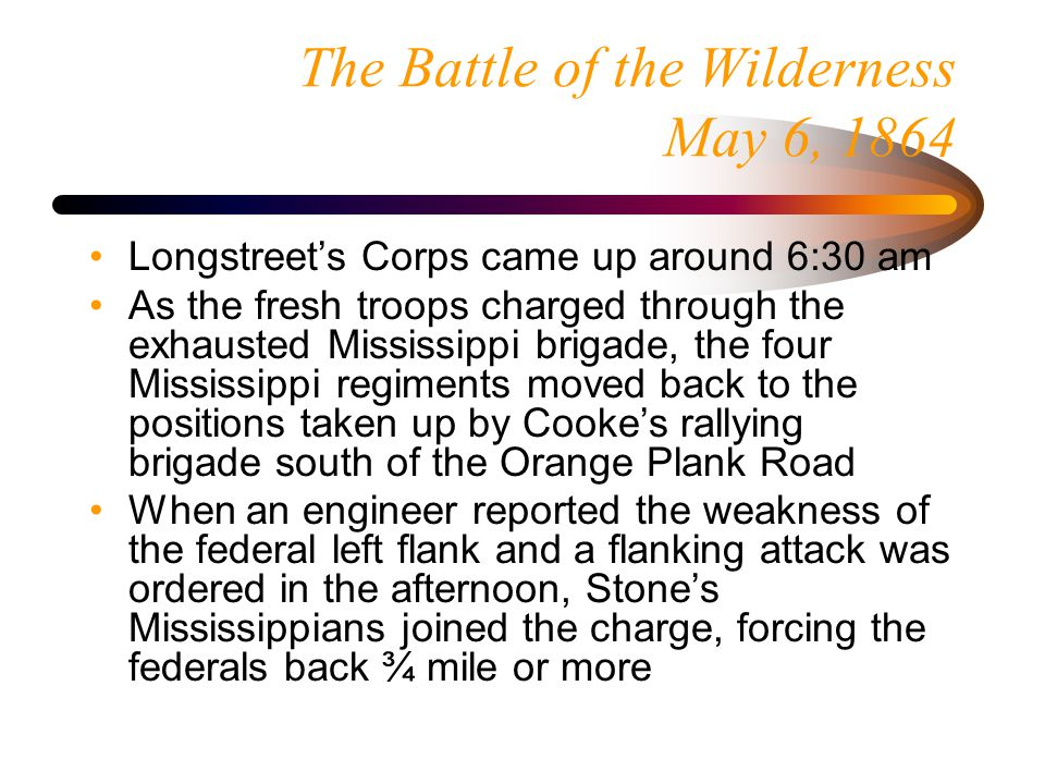 The Battle of the Wilderness May 6, 1864 Gen.