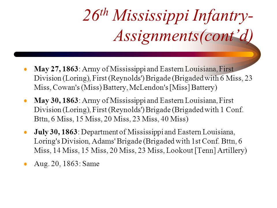 26 th Mississippi Infantry-- Assignments(cont'd)  (July 1863-Feb.