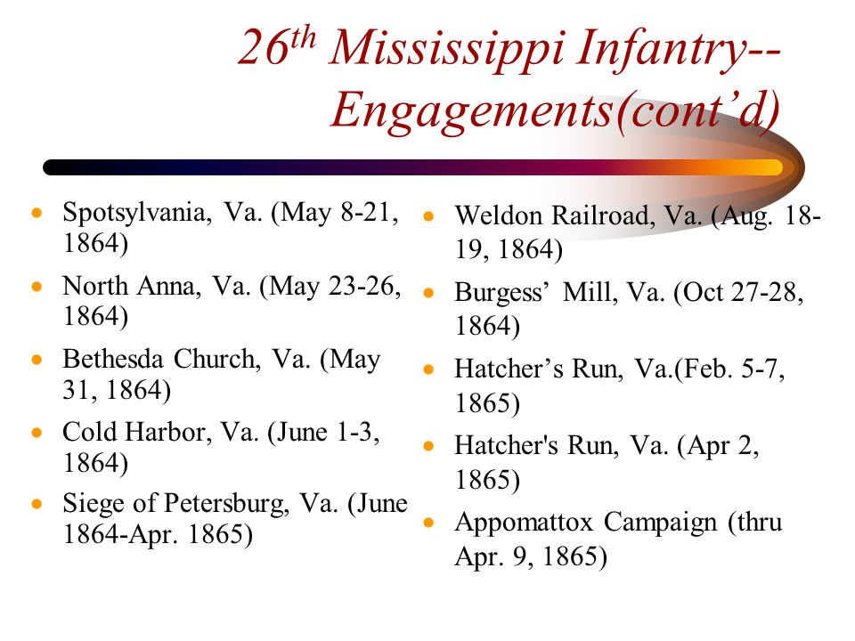 26 th Mississippi Infantry— surrender and dissolution  Surrender of the majority of the regiment at Hatcher s Run (Apr.
