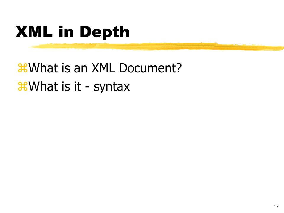 18 Documents zWell-formed document: obeys the syntax of XML zValid documents: a well-formed document that contains a proper document type declaration and obeys the constraints of that declaration