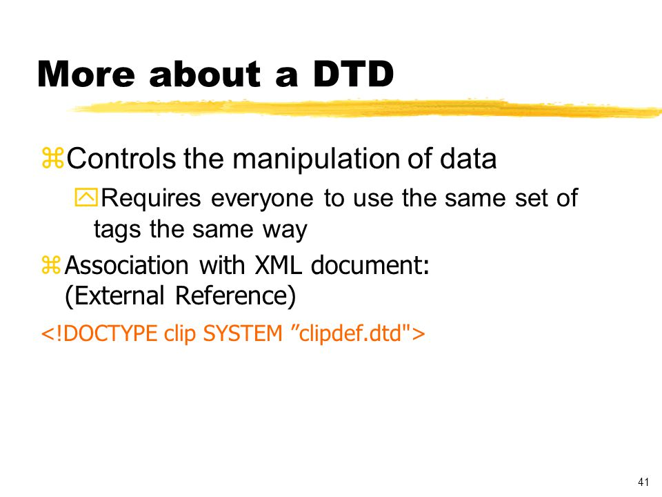 42 Document Type Definition - Example <!DOCTYPE clip [ ]>