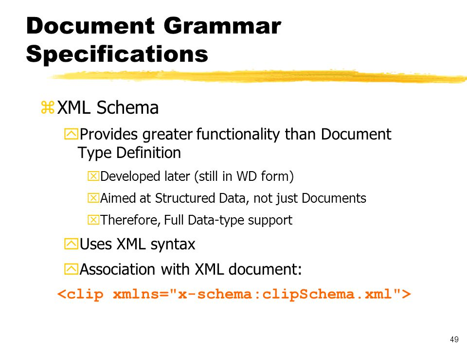 50 XML Schema zValidation of documents with markup from different namespaces zExtensibility ySchema authors can add their own elements and attributes to XML Schema documents zDefault element content zData types with possibility of constraint specifications zUser defined data types