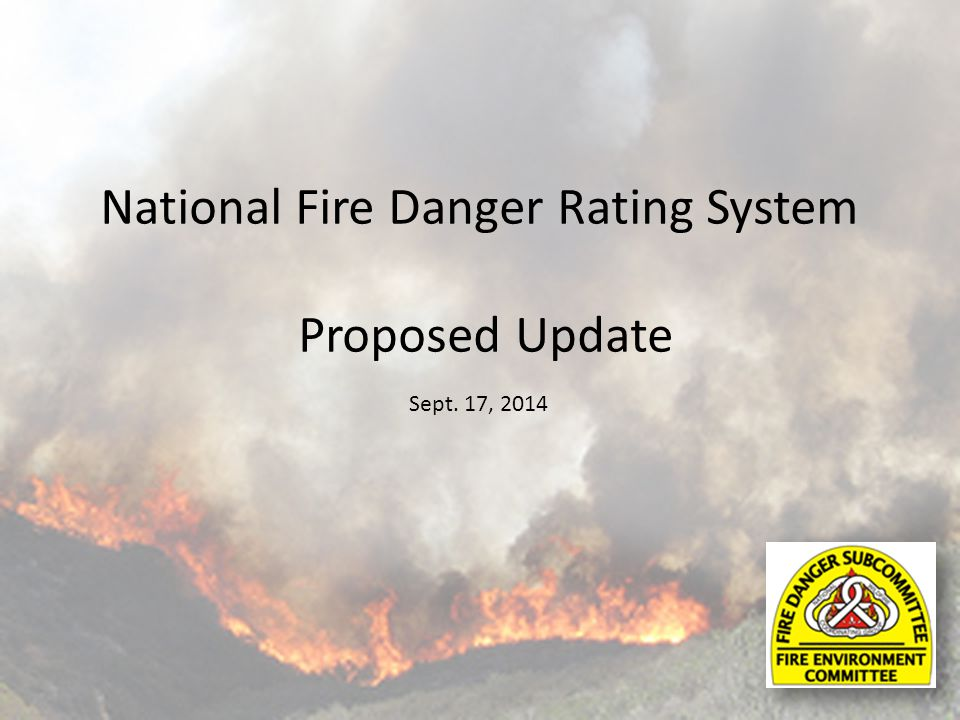 Proposed Changes to NFDRS Has remained mostly static for almost 40 years.