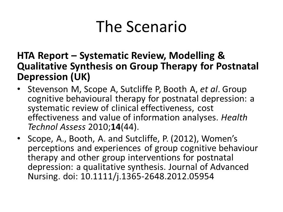 The Choice Type of Question – Acceptability of Intervention Extent of Description versus Interpretation – Factors Making Group Therapy More or Less Acceptable (Descriptive) Role of Theory – No Theory – Trying to separate Group Effect from Therapy Effect Type of Data – Very Thin Data, Small Number of Studies (n = 6) – Descriptive Case Study Accounts in Nursing Journals Intended Output – Alongside Effectiveness Review & Cost Effectiveness Study – for Implementation Other Considerations: Methodological Expertise in Team – Novice Reviewer Available Resources – Limited Time in Comparison to Main Review Choice = Thematic Synthesis