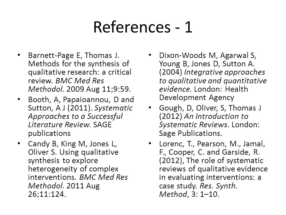 References - 2 Popay J, Roberts H, Sowden A, Pettticrew M, Arai L, Rodgers M, Britten N: Guidance on the conduct of narrative synthesis in systematic reviews.