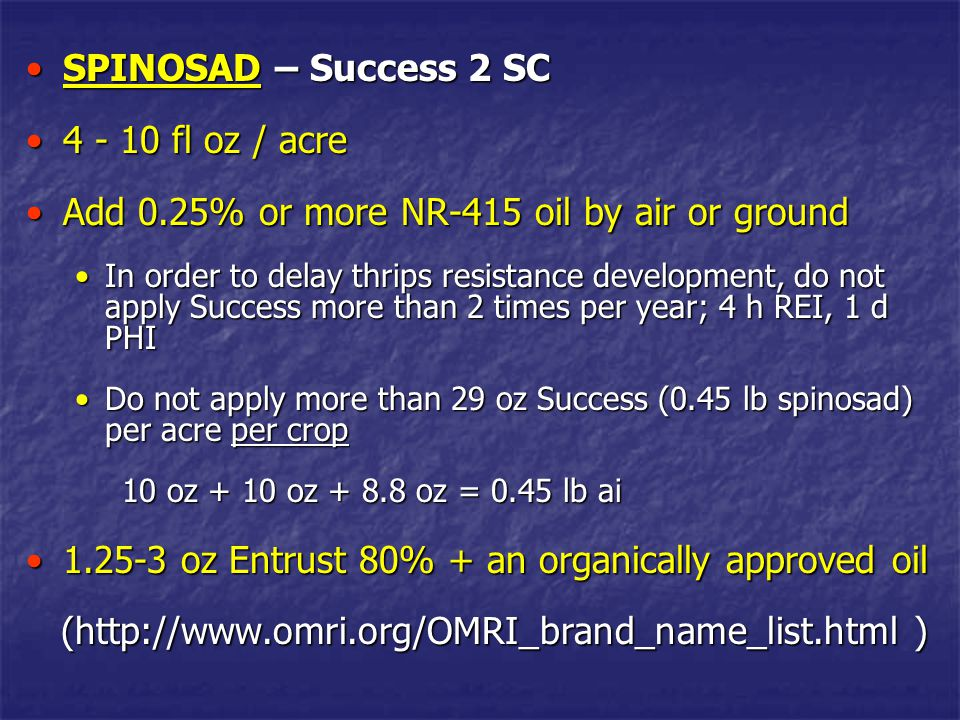 SPINOSAD – Success 2 SCSPINOSAD – Success 2 SC Similar chemistry as Agri-Mek (both are termed macrocyclic lactones and are produced from Actinomycetes in fermentation vats)Similar chemistry as Agri-Mek (both are termed macrocyclic lactones and are produced from Actinomycetes in fermentation vats) Efficacy against Lepidoptera but almost no mite activityEfficacy against Lepidoptera but almost no mite activity More rapid kill of avocado thrips than Agri-Mek but less persistent in leavesMore rapid kill of avocado thrips than Agri-Mek but less persistent in leaves Do not acidify the spray tank as with Veratran DDo not acidify the spray tank as with Veratran D (ph 7-9 is optimal) (ph 7-9 is optimal)