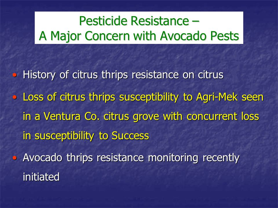 History of Citrus Thrips Pesticide Resistance Development Year First Used Year Pesticide Pesticide Commercially Resistance Appeared Tartar emetic19391941 DDT19461949 Veratran D1948?.