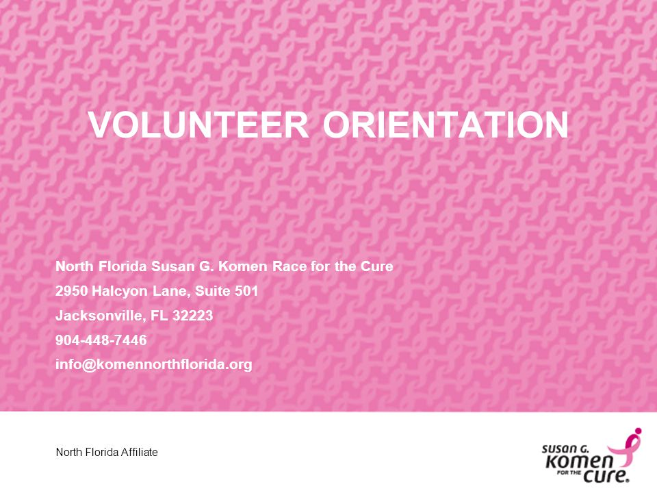 WELCOME TO THE VOLUNTEER ORIENTATION FOR THE NORTH FLORIDA SUSAN G.