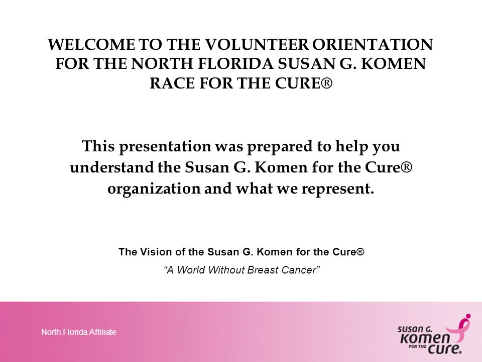North Florida Affiliate OUR PROMISE Curing Breast Cancer – at Every Stage At Susan G.